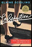 La Seduction: How the French Play the Game of Life by Elaine Sciolino (2012-07-17)
