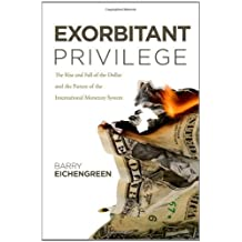 Exorbitant Privilege: The Rise and Fall of the Dollar and the Future of the International Monetary System by Barry Eichengreen (2011-01-07)