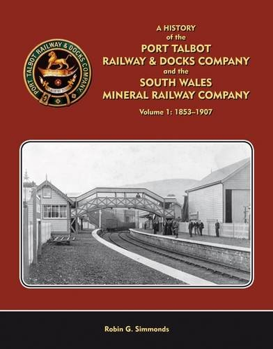 A History of the Port Talbot Railway & Docks Company and the South Wales Mineral Railway Company: No. 1