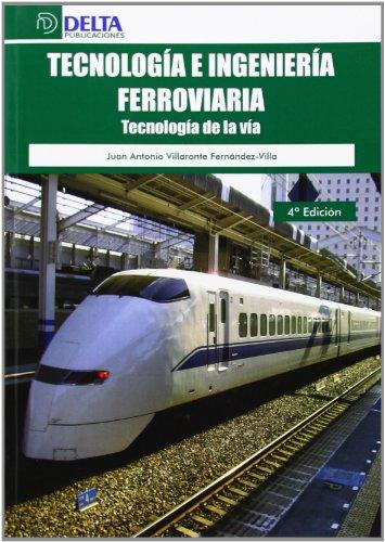 Tecnología e ingeniería ferroviaria: Tecnología de la vía por Juan Antonio Villaronte Fernández-Villa