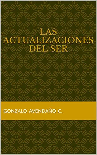Las actualizaciones del Ser eBook: Gonzalo AVENDAÑO C.: Amazon.es ...