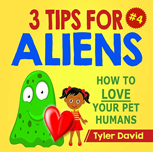 3 TIPS FOR ALIENS: HOW TO LOVE YOUR PET HUMANS (English Edition)