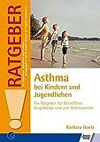 Asthma bei Kindern und Jugendlichen: Ein Ratgeber für Betroffene, Angehörige und alle Interessierten (Ratgeber für Angehörige, Betroffene und Fachleute)
