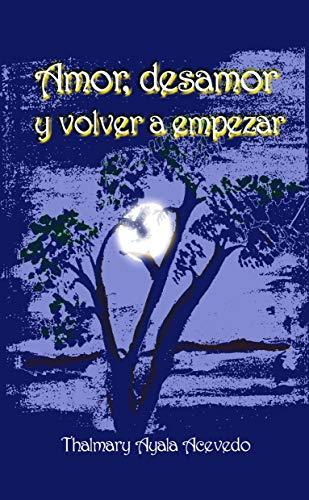 Amor, desamor y volver a empezar.: segunda edición por Thalmary  Ayala Acevedo