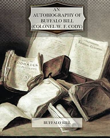 An Autobiography of Buffalo Bill (Colonel W. F. Cody) by Buffalo Bill (2012-03-15)