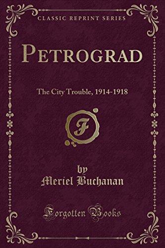 Petrograd: The City Trouble, 1914-1918 (Classic Reprint)