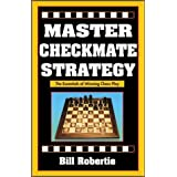 Master Checkmate Strategy by Bill Robertie (2003-04-15)