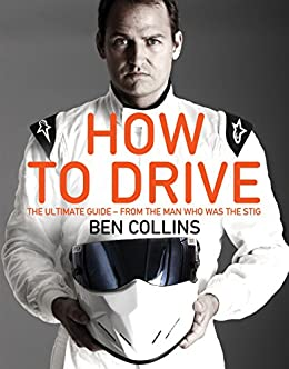 How To Drive: The Ultimate Guide, from the Man Who Was the Stig by [Collins, Ben]