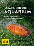 Praxishandbuch Aquarium: Mit über 400 Fischarten, Amphibien und Wirbellosen im Porträt. Der Bestseller jetzt komplett neu überarbeitet (GU Standardwerk)