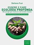 Scarica Libro Essere e fare ecologia del profondo 50 consigli per rientrare nel cerchio vivente (PDF,EPUB,MOBI) Online Italiano Gratis