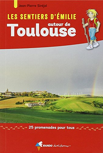 Les sentiers d'Émilie autour de Toulouse : 25 promenades pour tous