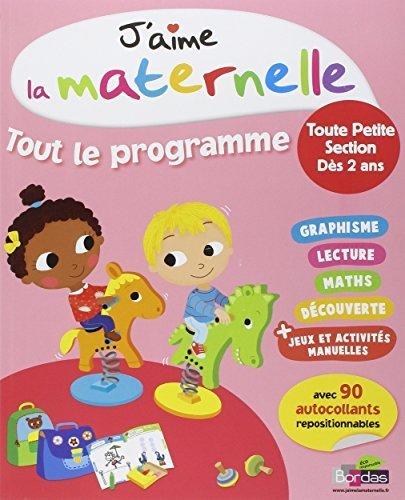 J'aime la maternelle : Tout le programme toute petite section dès 2 ans by Marguerite Vendel (2014-01-02)