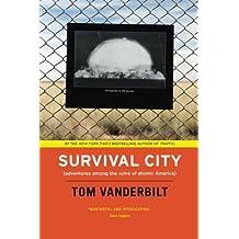 Survival City: Adventures Among the Ruins of Atomic America by Tom Vanderbilt (2010-04-15)