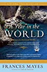 A Year in the World: Journeys of A Passionate Traveller par Mayes
