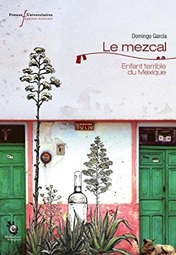 Le mezcal: Enfant terrible du mexique