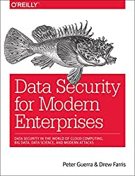 Data Security for Modern Enterprises: Data Security in the World of Cloud Computing, Big Data, Data Science, and Modern Attacks