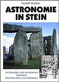 Astronomie in Stein. Archäologen und Astronomen enträtseln alte Bauwerke und Kultstätten - Rudolf Drössler