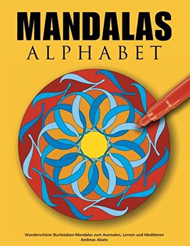 Mandalas Alphabet: Wunderschöne Buchstaben-Mandalas zum Ausmalen, Lernen und Meditieren