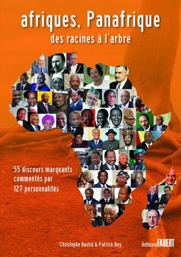 Afriques, Panafrique des racines à l'arbre : 55 discours marquants commentés par 127 personnalités