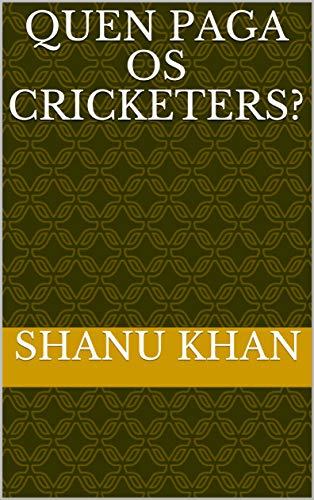 Quen paga os cricketers? (Galician Edition) por Shanu khan