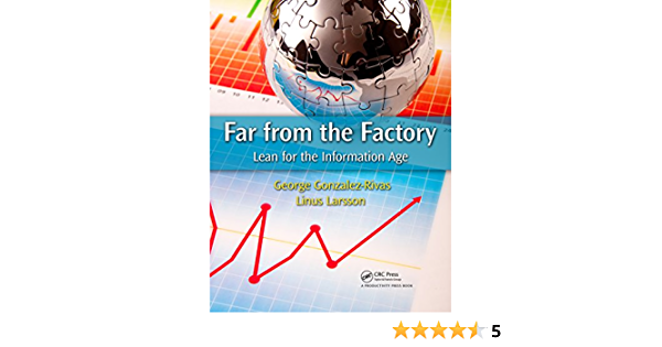 Far From The Factory Lean For The Information Age English Edition Ebook Gonzalez Rivas George Larsson Linus Kindle Shop