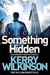 Something Hidden (Andrew Hunter Series) by Kerry Wilkinson (2016-07-28)