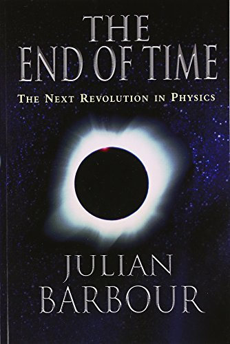 The End of Time: The Next Revolution in Physics por Julian B. Barbour