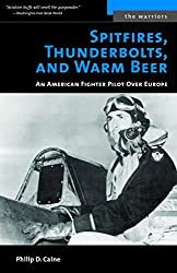 Spitfires, Thunderbolts, and Warm Beer: An American Fighter Pilot Over Europe (Warriors)