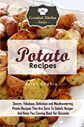 Potato Recipes: Savory, Fabulous, Delicious and Mouthwatering Potato Recipes That Are Sure To Satisfy Hunger And Keep You Coming Back For Seconds (The Essential Kitchen Series) (Volume 94) by Sarah Sophia (2015-09-23)