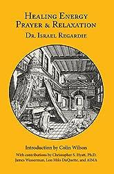 Healing Energy, Prayer & Relaxation by Israel Regardie (2009-06-05)
