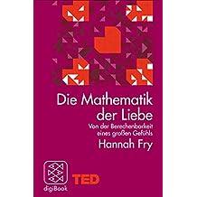 Die Mathematik der Liebe: Von der Berechenbarkeit eines großen Gefühls. TED Books (German Edition)