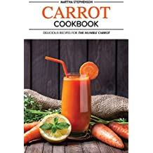 Carrot Cookbook: Delicious Recipes for the Humble Carrot (English Edition)