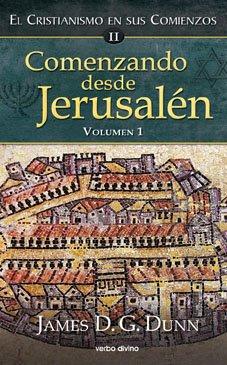 Comenzando desde jerusalén - 1: El cristianismo en sus comienzos ii (Estudios bíblicos) por James D. G. Dunn