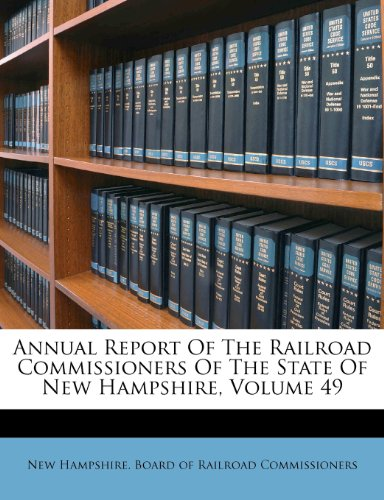 Annual Report Of The Railroad Commissioners Of The State Of New Hampshire, Volume 49