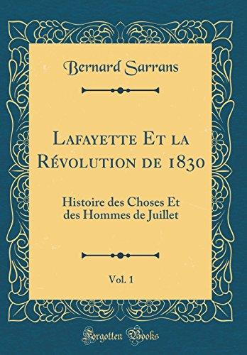 Lafayette Et La Revolution de 1830, Vol. 1: Histoire Des Choses Et Des Hommes de Juillet (Classic Reprint)