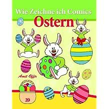 Zeichnen Bücher: Wie Zeichne ich Comics - Ostern (Zeichnen für Anfänger Bücher 39)