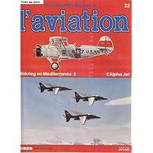 L'encyclopédie illustrée de l'aviation n°32 (Blitzkrieg en Méditerranée 3, L'Alpha Jet)