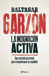 La indignación activa par Baltasar Garzón