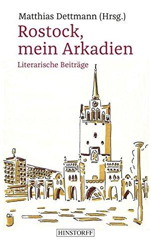 Rostock, mein Arkadien: Eine Stadt in der Literatur