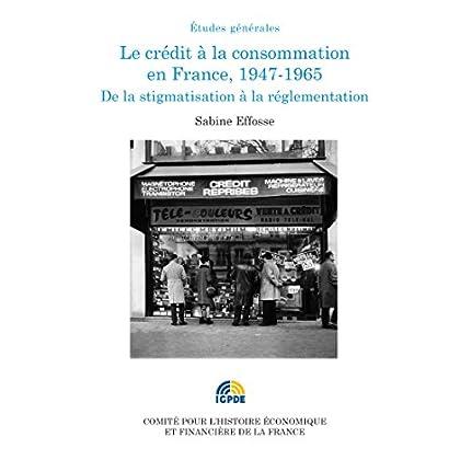 Le crédit à la consommation en France, 1947-1965: De la stigmatisation à la réglementation (Histoire économique et financière - XIXe-XXe)