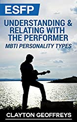 ESFP: Understanding & Relating with the Performer (MBTI Personality Types) (English Edition)