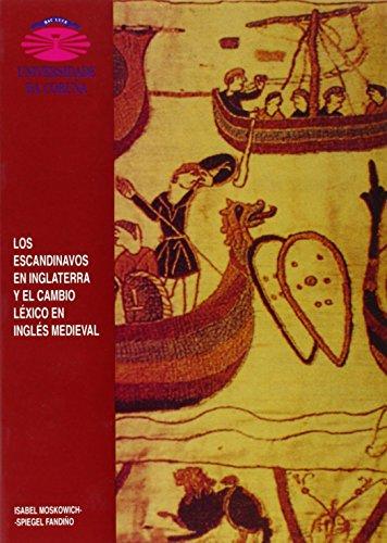 Los escandinavos en Inglaterra y el cambio léxico en inglés medieval (Monografiás) (Monografías) por Isabel Moskowich-Spiegel Fandiño
