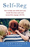 Self-Reg: How to help your child... by Stuart Shanker