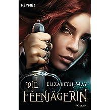 Die Feenjägerin: Roman (German Edition)