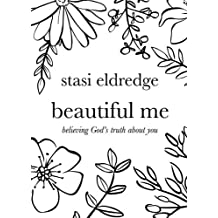 Beautiful Me: Believing God's Truth about You by Stasi Eldredge (2016-01-01)