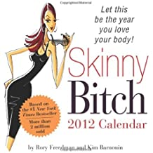 2012 Skinny Bitch boxed calendar: Let This Be the Year You Love Your Body! by Rory Freedman (2011-06-01)