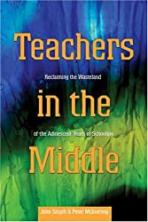 Teachers in the Middle: Reclaiming the Wasteland of the Adolescent Years of Schooling (Adolescent Cultures, School, and Society) by John Smyth (2006-12-07)