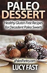 Paleo Dessert: Healthy Gluten Free Recipes for Decadent Paleo Sweets (Paleo Diet Solution Series) by Lucy Fast (2014-08-27)