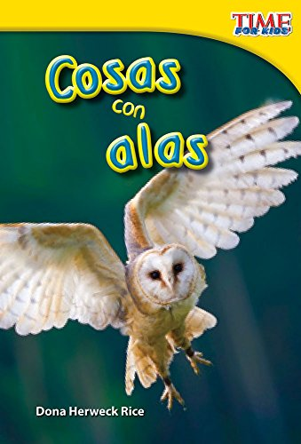 Cosas con alas (Things with Wings) (Time for Kids Nonfiction Readers: Level 1.6) por Teacher Created Materials
