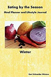 Eating by the Season: Winter: Meal Planner and Lifestyle Journal by Geri Schneider Winters (2015-09-30)